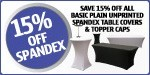 15% OFF all basic plain unprinted spandex table covers and topper caps